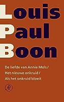 De liefde van Annie Mols / Het nieuwe onkruid / Als het onkruid bloeit (Verzameld werk Louis Paul Boon Book 14)