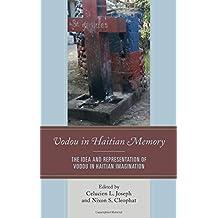 Vodou in Haitian Memory: The Idea and Representation of Vodou in Haitian Imagination