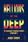Hellions of the Deep: The Development of American Torpedoes in World War II - Robert Gannon