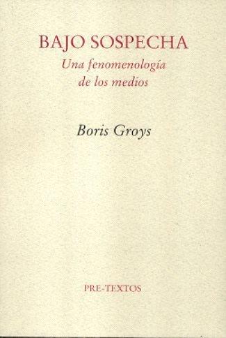 Bajo sospecha: Una fenomenología de los medios (Ensayo) por Boris Groys