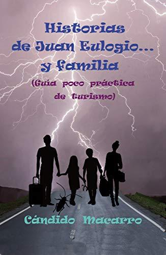 Historias de Juan Eulogio... y familia: (Guía poco práctica de turismo)