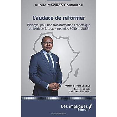 L'audace de réformer: Plaidoyer pour une transformation économique de l'Afrique face aux Agendas 2030 et 2063