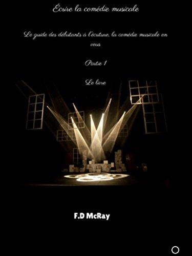 Couverture du livre Écrire Une Comédie Musicale: Guide du débutant à l'écriture du livre de Théâtre Musical (Le Livre t. 1)