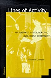 Lines of Activity: Performance, Historiography, Hull-House Domesticity