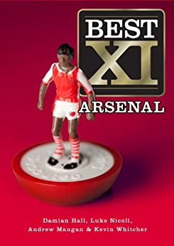 Best XI Arsenal by [Hall, Damian, Nicoli, Luke , Whitcher, Kevin  , Mangan, Andrew]