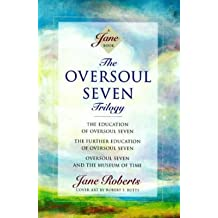"[The Oversoul Seven Trilogy: ""The Education of Oversoul Seven"", ""The Further Education of Oversoul Seven"", ""Oversoul Seven and the Museum of Time""] (By: Jane Roberts) [published: June, 1995]"