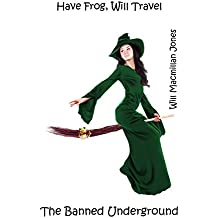 Have Frog, Will Travel (The Banned Underground Book 6)