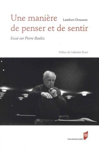 Une manire de penser et de sentir: Essai sur Pierre Boulez