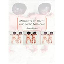 Moments of Truth in Genetic Medicine