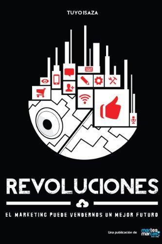 Revoluciones: El Marketing puede vendernos un mejor futuro. por Tuyo Isaza