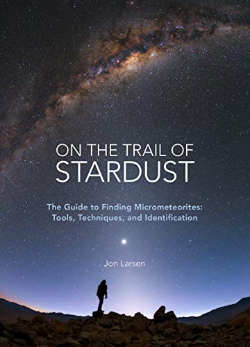 On the Trail of Stardust: The Guide to Finding Micrometeorites: Tools, Techniques, and Identification -