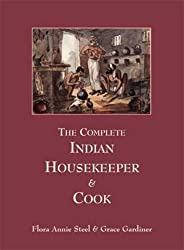 The Complete Indian Housekeeper and Cook: Giving the Duties of Mistress and Servants. The General Management of the House and Practical Recipes for Cooking in All Its Branches