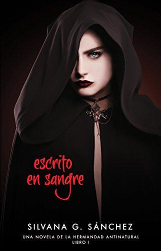 Escrito en Sangre: Una Novela de la Hermandad Antinatural por Silvana G. Sánchez
