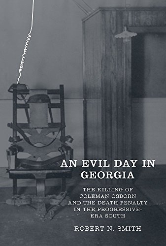 An Evil Day in Georgia: The Killing of Coleman Osborn and the Death Penalty in the Progressive-Era South by Robert N. Smith (30-Apr-2015) Hardcover