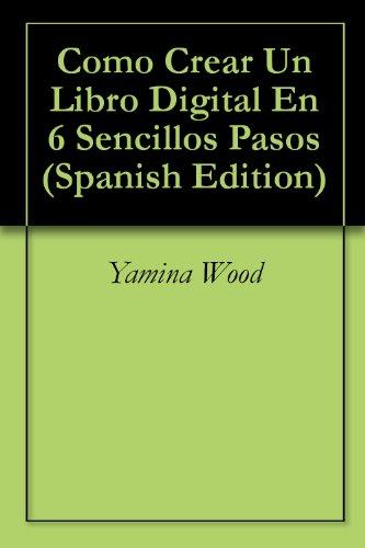 Como Crear Un Libro Digital En 6 Sencillos Pasos por Yamina Wood