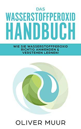 Das Wasserstoffperoxid Handbuch: Die Wahrheit über das