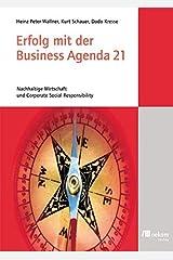 Erfolg mit der Business Agenda 21: Nachhaltige Wirtschaft und Corporate Social Responsibility Taschenbuch