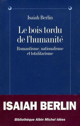 Le Bois tordu de l'humanité : Romantisme, nationalisme, totalitarisme