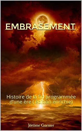 Embrasement: Histoire de la fin programmée d'une ère ( édition enrichie)