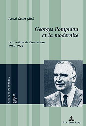 Georges Pompidou et la Modernite: Les Tensions de l'Innovation, 1962-1974