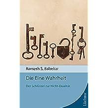 Die Eine Wahrheit: Der Schlüssel zur Nicht-Dualität (German Edition)
