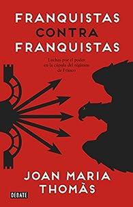 Franquistas contra franquistas par Joan Maria Thomàs
