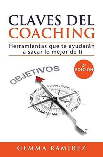 Claves del coaching: Herramientas que te ayudarán a sacar lo mejor de ti por Gemma Ramirez