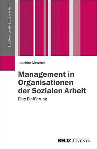 Management in Organisationen der Sozialen Arbeit: Eine Einführung (Studienmodule Soziale Arbeit)