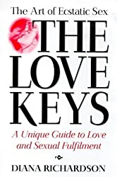 The Love Keys: The Art of Magnetic Sex : A Unique Guide to Love and Sexual Fulfilment by Diana Richardson (1999-02-04)