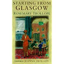 Starting from Glasgow by Joanna Trollope (Foreword), Rosemary Trollope (1-May-1998) Paperback