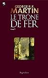 Le Trône de Fer (Tome 1) - La glace et le feu