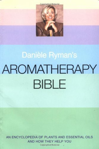 daniele-ryman-39-s-aromatherapy-bible-an-encyclopedia-of-plants-and-oils-and-how-they-help-you-by-ryman-daniele-2002-paperback