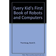 Every Kid's First Book of Robots and Computers