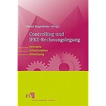 Controlling und IFRS-Rechnungslegung: Konzepte, Schnittstellen, Umsetzung