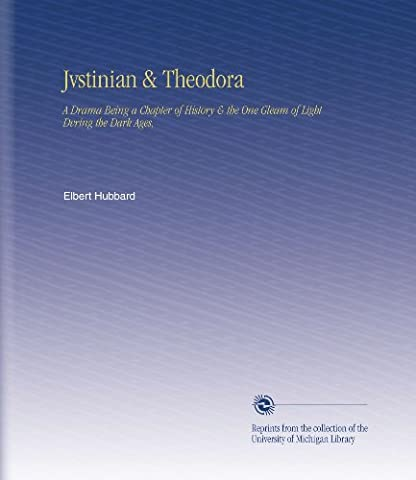 Jvstinian & Theodora: A Drama Being a Chapter of History & the One Gleam of Light Dvring the Dark (Michigan One Light)