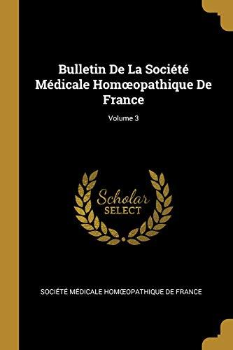 Bulletin de la Société Médicale Homoeopathique de France; Volume 3