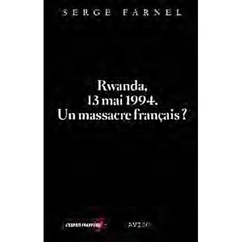 Rwanda, 13 mai 1994 : Un massacre français ?