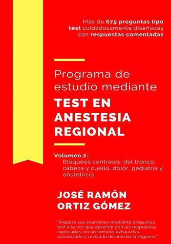 Programa de estudio mediante test en anestesia regional: Volumen 2: bloqueos centrales, del tronco, cabeza y cuello, dolor, pediatría y obstetricia