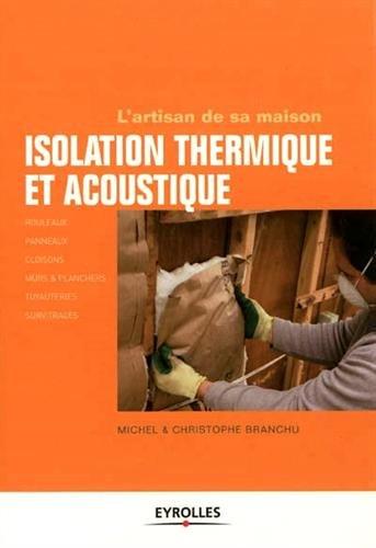 Isolation thermique et acoustique: Rouleaux. Panneaux. Cloisons. Murs et planchers. Tuyauteries. Survitrages.