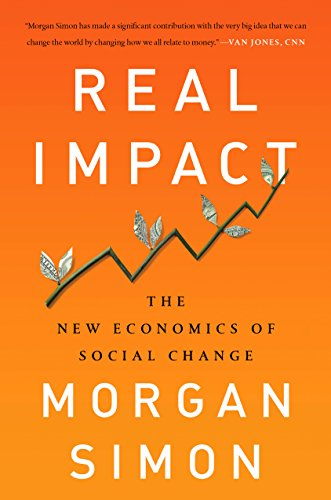 Real Impact: The New Economics of Social Change por Morgan Simon
