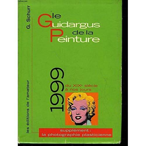 LE GUIDARGUS DE LA PEINTURE DU XIXEME SIECLE A NOS JOURS. Edition 1999