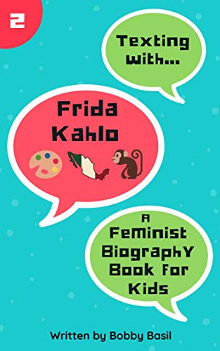 Texting with Frida Kahlo: A Feminist Biography Book for Kids ...