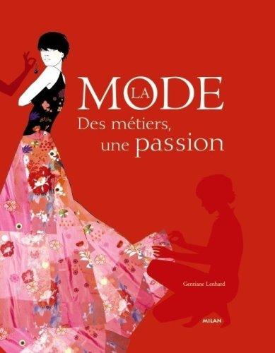 La mode : Des métiers, une passion par Gentiane Lenhard