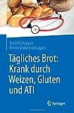 Tägliches Brot: Krank durch Weizen, Gluten und ATI - Detlef Schuppan