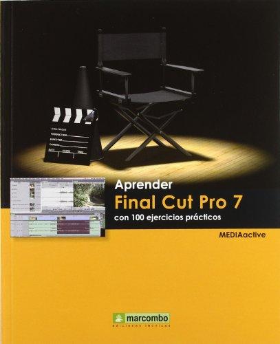Aprender Final Cut Pro 7 con 100 ejercicios prácticos (APRENDER.CON 100 EJERCICIOS PRÁCTICOS) por MEDIAactive