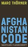 Afghanistan Code. Eine Reportage über Krieg, Fundamentalismus und Demokratie (Nautilus Flugschrift)