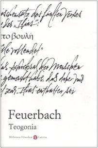 Teogonia secondo le fonti dell'antichità classica, ebraica e cristiana (Biblioteca filosofica Laterza) por Ludwig Feuerbach