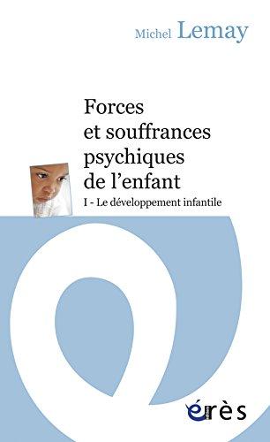 Forces et souffrances psychiques de l'enfant : Tome 1, Le développement infantile par Michel Lemay