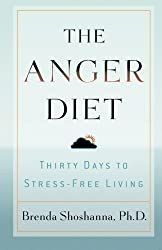 The Anger Diet: Thirty Days to Stress-Free Living by Ph.D. Brenda Shoshanna (2005-09-01)