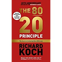 The 80/20 Principle: The Secret of Achieving More with Less UPDATED 20TH ANNIVERSARY EDITION